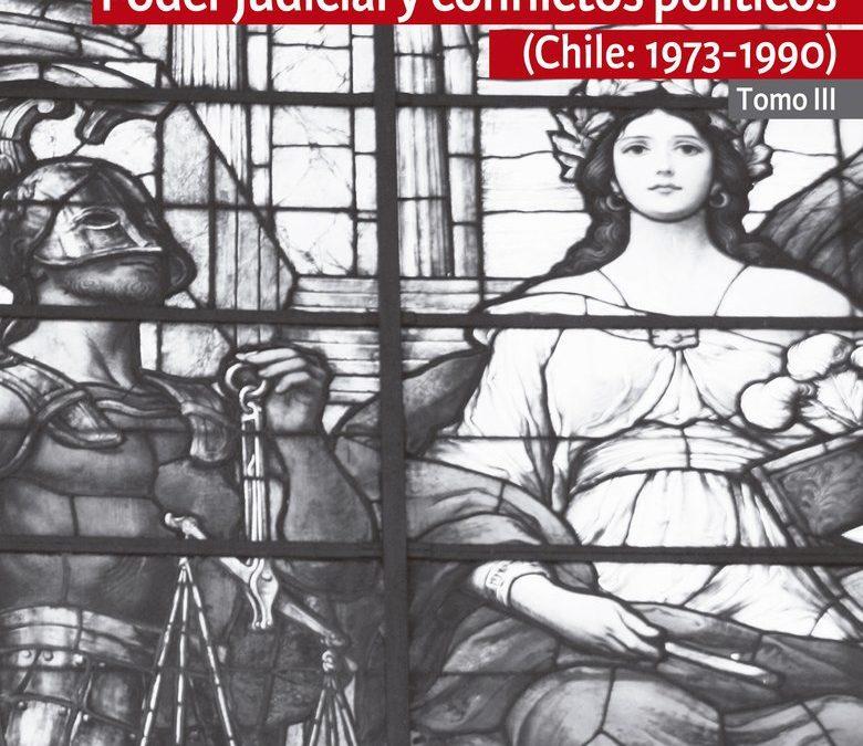 Poder judicial y conflictos políticos. Tomo III (Chile: 1973-1990)